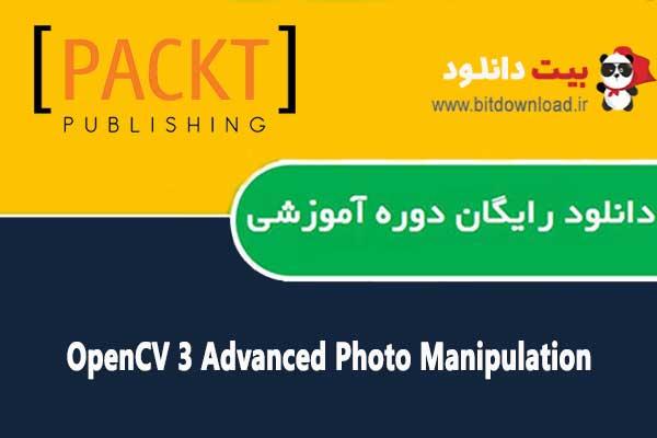 OpenCV 3 Advanced Photo Manipulation
