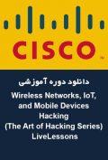 دانلود دوره آموزشی Cisco Press Wireless Networks, IoT, and Mobile Devices Hacking (The Art of Hacking Series) LiveLessons